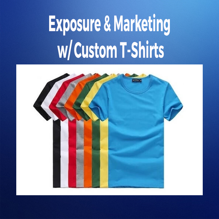 Exposure & Marketing with Custom T-Shirts